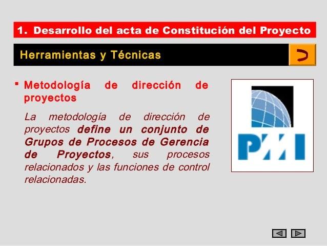 1. Desarrollo del acta de Constitución del Proyecto Herramientas y Técnicas Metodología     de   dirección     de  proyec...