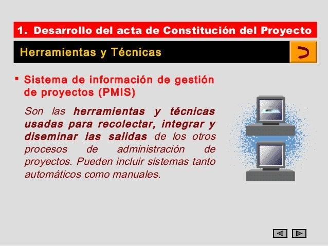 1. Desarrollo del acta de Constitución del Proyecto Herramientas y Técnicas Sistema de información de gestión  de proyect...
