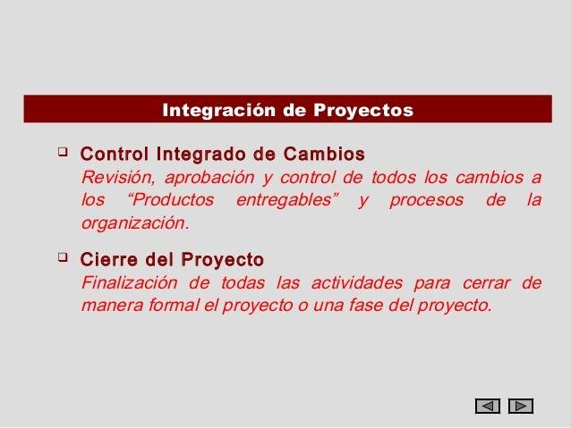 """Integración de Proyectos   Control Integrado de Cambios    Revisión, aprobación y control de todos los cambios a    los """"..."""