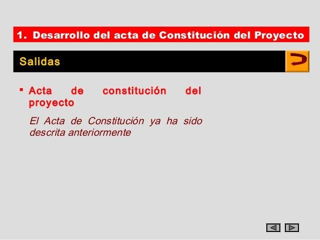 1. Desarrollo del acta de Constitución del ProyectoSalidas Acta    de    constitución    del  proyecto  El Acta de Consti...