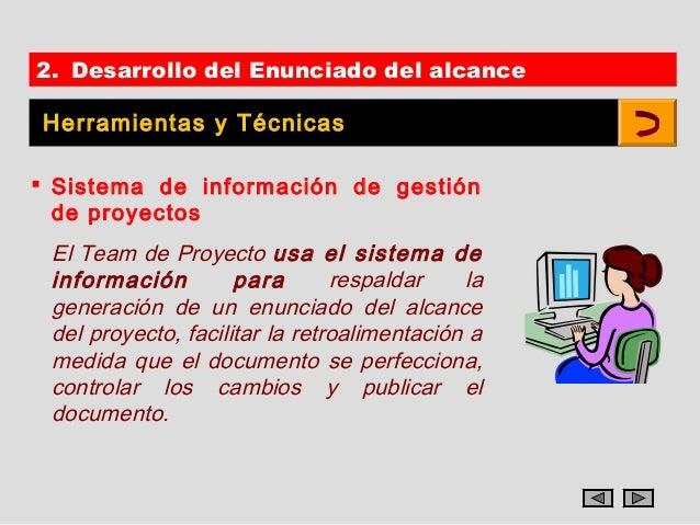 2. Desarrollo del Enunciado del alcanceHerramientas y Técnicas Sistema de información de gestión  de proyectos El Team de...