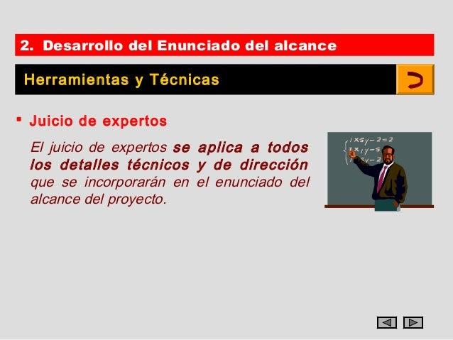 2. Desarrollo del Enunciado del alcance Herramientas y Técnicas Juicio de expertos El juicio de expertos se aplica a todo...