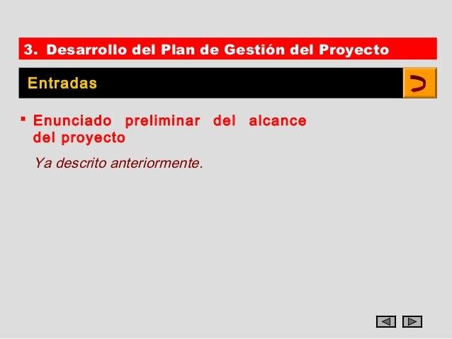 3. Desarrollo del Plan de Gestión del ProyectoEntradas Enunciado preliminar del alcance  del proyecto Ya descrito anterio...