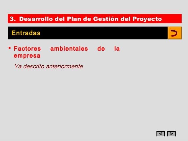 3. Desarrollo del Plan de Gestión del Proyecto Entradas Factores    ambientales     de   la  empresa Ya descrito anterior...