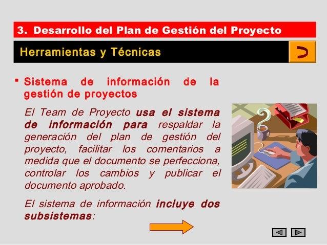 3. Desarrollo del Plan de Gestión del ProyectoHerramientas y Técnicas Sistema de información        de   la  gestión de p...