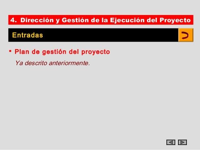 4. Dirección y Gestión de la Ejecución del Proyecto Entradas Plan de gestión del proyecto Ya descrito anteriormente.