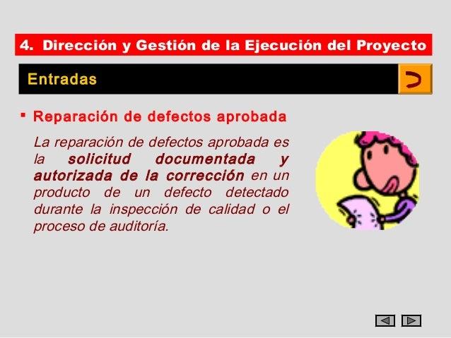 4. Dirección y Gestión de la Ejecución del Proyecto Entradas Reparación de defectos aprobada La reparación de defectos ap...