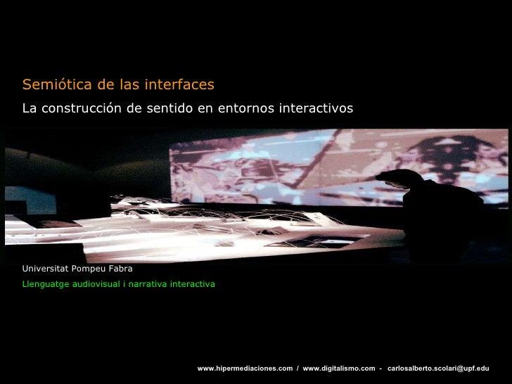 Semiótica de las interfaces La construcción de sentido en entornos interactivos Universitat Pompeu Fabra Llenguatge audiov...