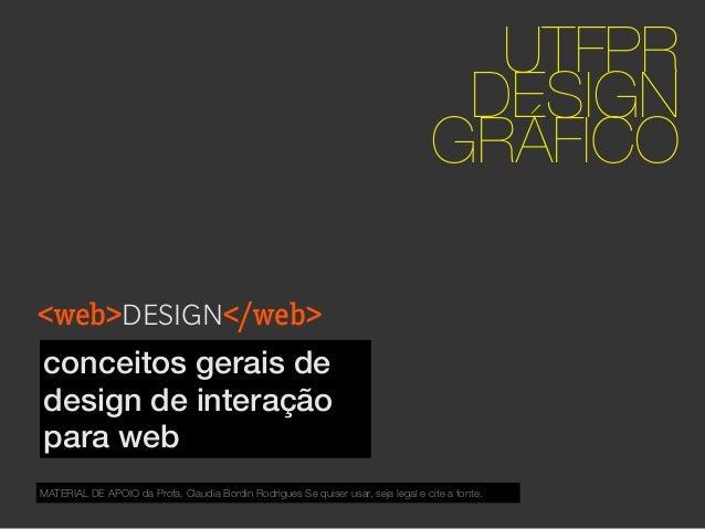 <web>DESIGN</web> UTFPR DESIGN GRÁFICO conceitos gerais de design de interação para web MATERIAL DE APOIO da Profa. Claudi...