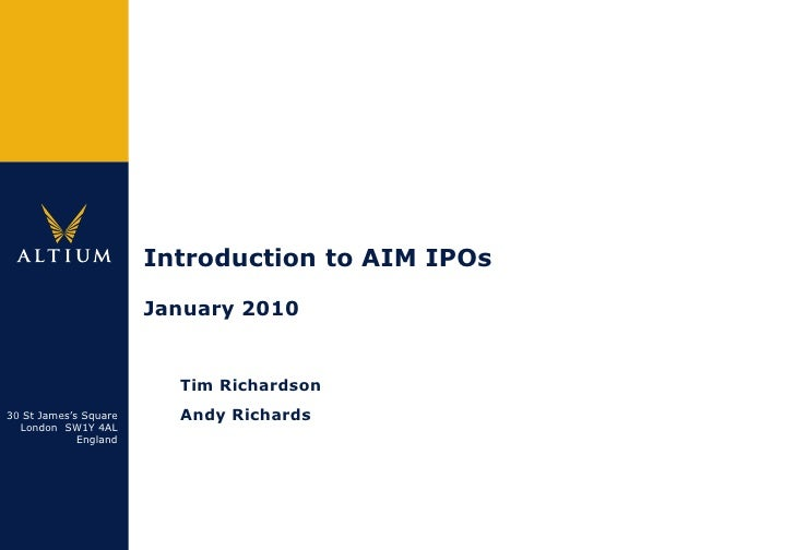 "Introduction to AIM IPOs                       January 2010                                Tim Richardson30 St James""s Squ..."