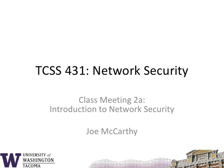 TCSS 431: Network Security<br />Class Meeting 2a: Introduction to Network Security<br />Joe McCarthy<br />