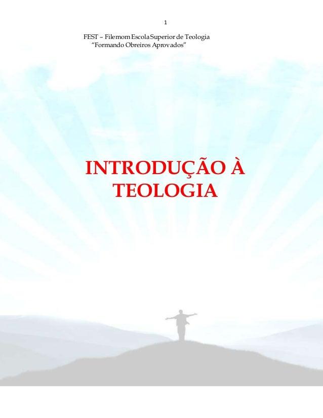 """1 FEST – Filemom Escola Superior de Teologia """"Formando Obreiros Aprovados"""" INTRODUÇÃO À TEOLOGIA"""