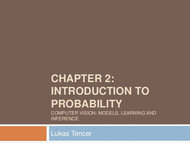 CHAPTER 2:INTRODUCTION TOPROBABILITYCOMPUTER VISION: MODELS, LEARNING ANDINFERENCELukas Tencer