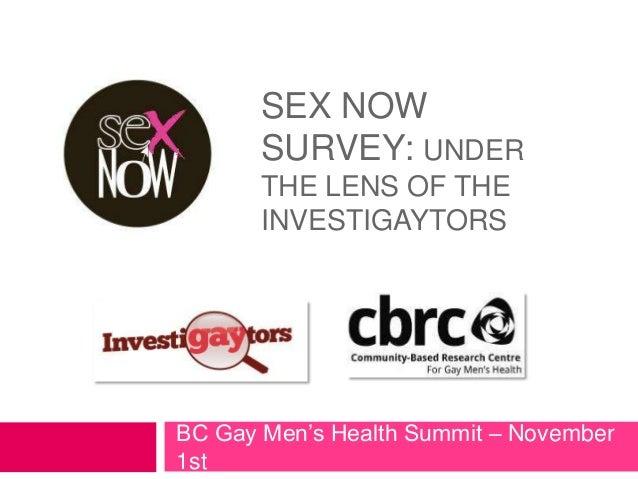 "SEX NOW       SURVEY: UNDER       THE LENS OF THE       INVESTIGAYTORSBC Gay Men""s Health Summit – November1st"