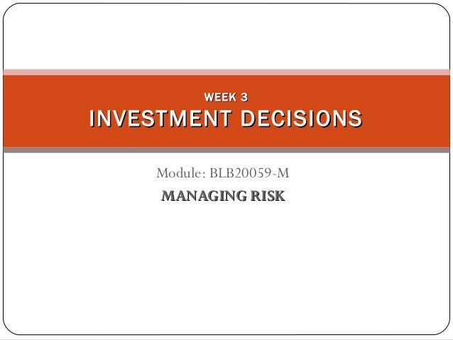 WEEK 3  INVESTMENT DECISIONS Module: BLB20059-M MANAGING RISK