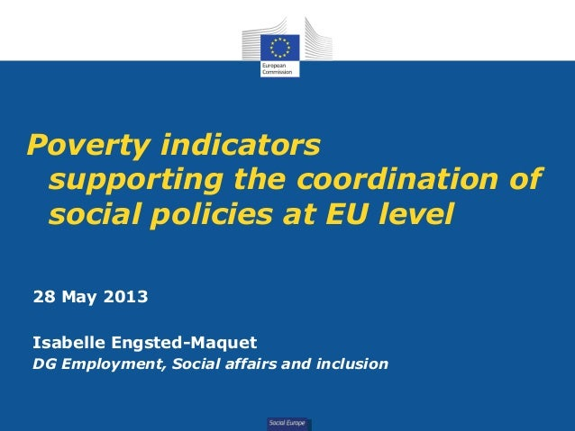 Social EuropePoverty indicatorssupporting the coordination ofsocial policies at EU level28 May 2013Isabelle Engsted-Maquet...