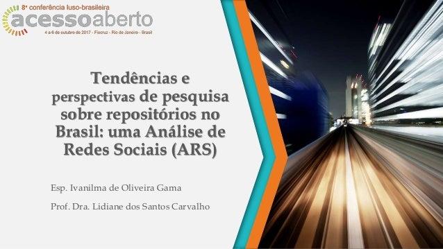 Tendências e perspectivas de pesquisa sobre repositórios no Brasil: uma Análise de Redes Sociais (ARS) Esp. Ivanilma de Ol...
