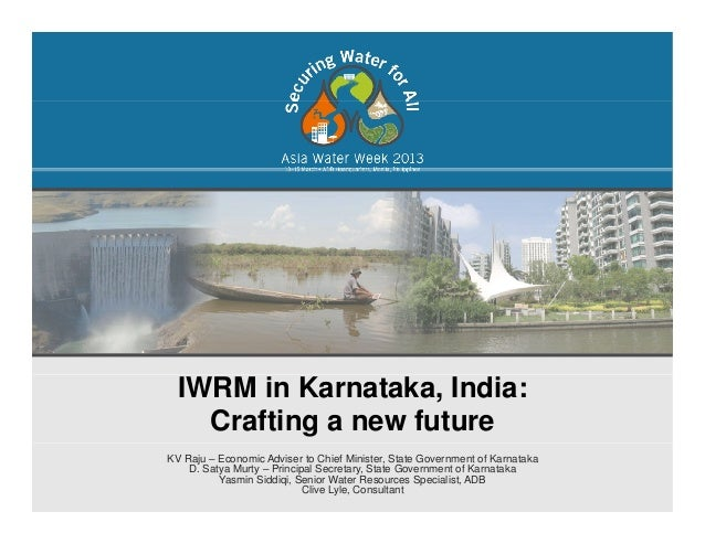 IWRM in Karnataka, India:Crafting a new futureKV Raju – Economic Adviser to Chief Minister, State Government of KarnatakaD...
