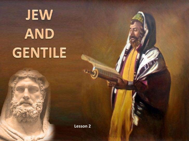 JEW<br />AND<br />GENTILE<br />Lesson 2 <br />