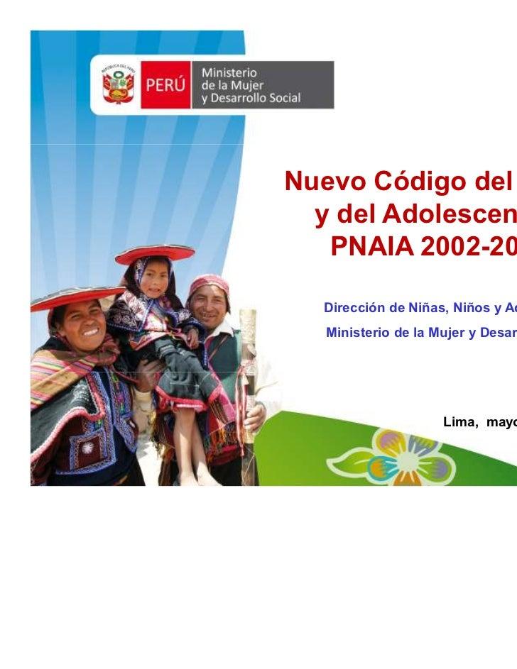 Nuevo Código del Niños  y del Adolescente y   PNAIA 2002-2010  Dirección de Niñas, Niños y Adolescentes  Ministerio de la ...
