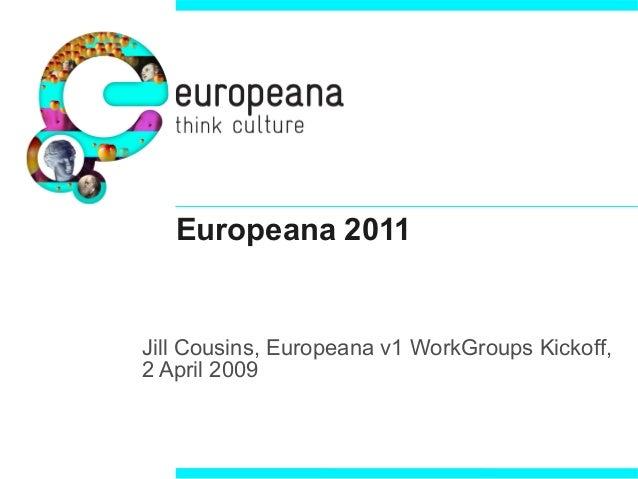 Europeana 2011 Jill Cousins, Europeana v1 WorkGroups Kickoff, 2 April 2009
