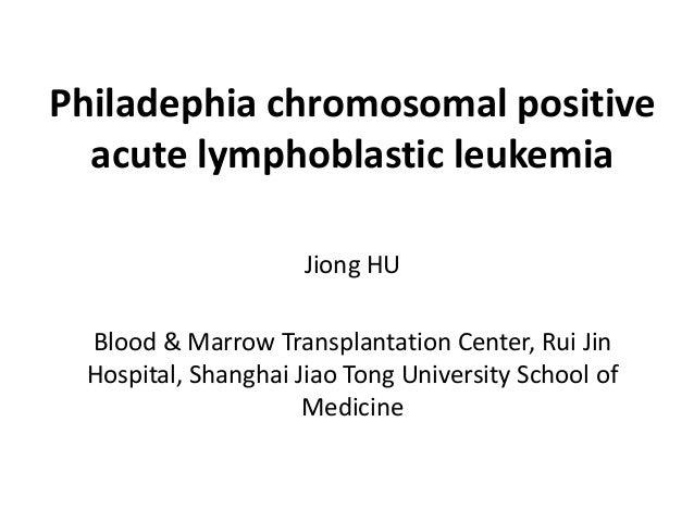 Philadephia chromosomal positive acute lymphoblastic leukemia Jiong HU Blood & Marrow Transplantation Center, Rui Jin Hosp...