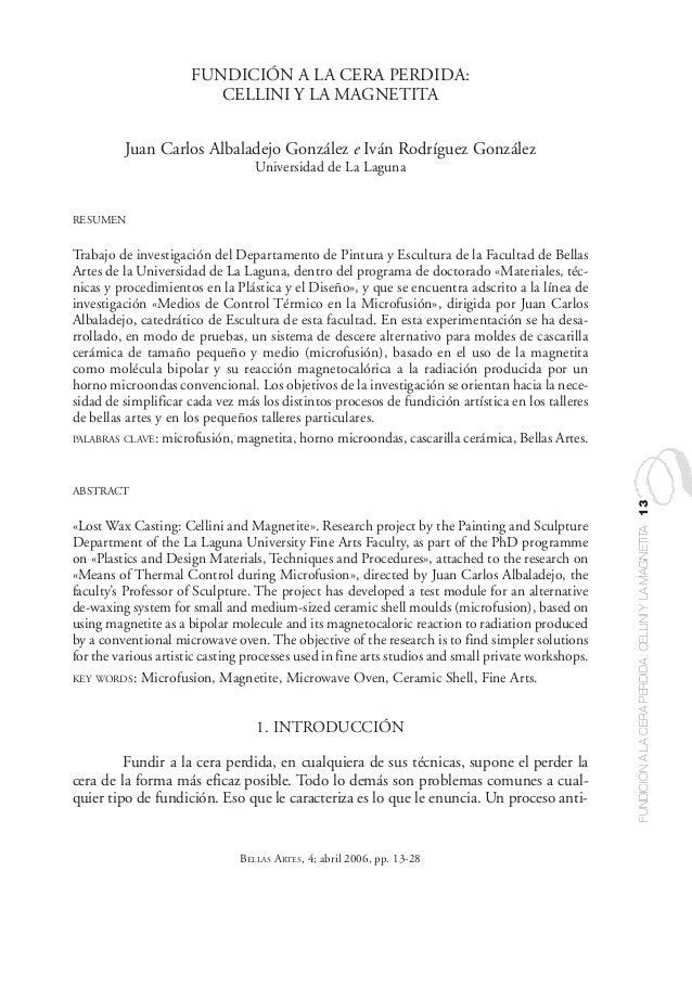 FUNDICIÓNALACERAPERDIDA:CELLINIYLAMAGNETITA13 BELLAS ARTES, 4; abril 2006, pp. 13-28 FUNDICIÓN A LA CERA PERDIDA: CELLINI ...