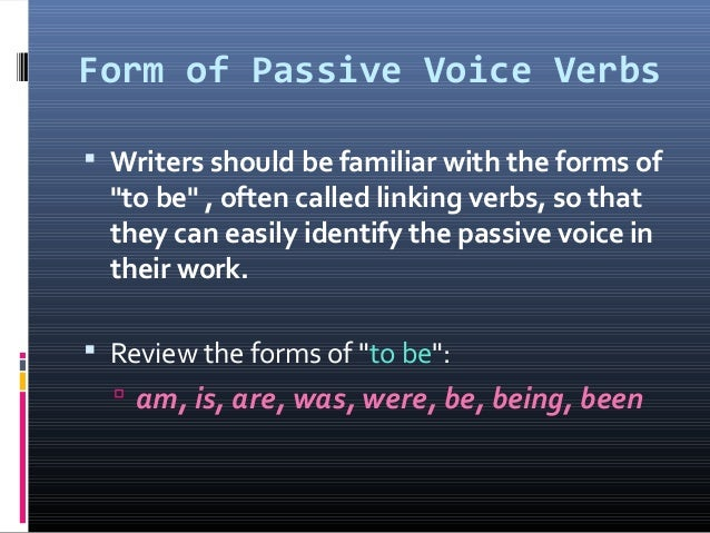 """Form of Passive Voice Verbs  Writers should be familiar with the forms of """"to be"""" , often called linking verbs, so that t..."""
