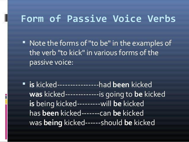 """Form of Passive Voice Verbs  Note the forms of """"to be"""" in the examples of the verb """"to kick"""" in various forms of the pass..."""