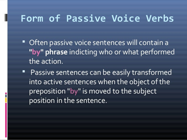"""Form of Passive Voice Verbs  Often passive voice sentences will contain a """"by"""" phrase indicting who or what performed the..."""