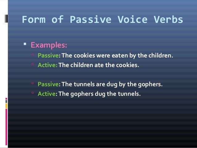 Form of Passive Voice Verbs  Examples:  Passive:The cookies were eaten by the children.  Active:The children ate the co...