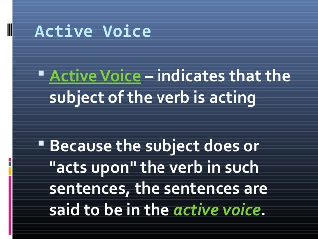 """Active Voice  ActiveVoice – indicates that the subject of the verb is acting  Because the subject does or """"acts upon"""" th..."""