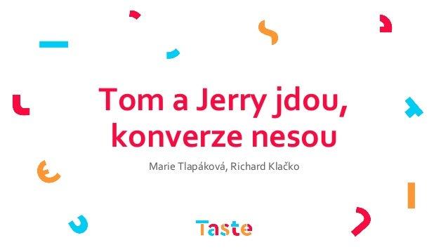 Tom a Jerry jdou, konverze nesou Marie Tlapáková, Richard Klačko