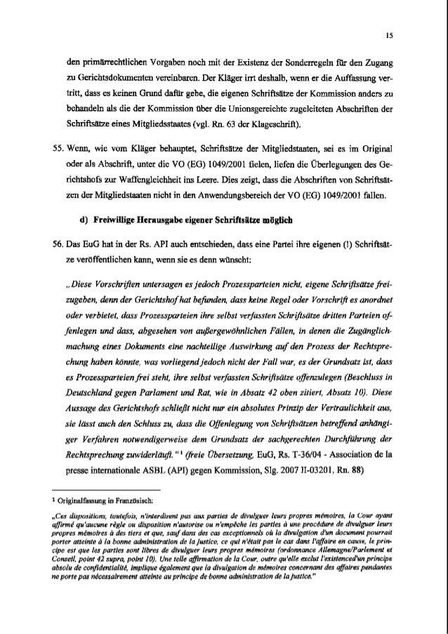 15 den primgrrechtlichen Vorgaben noch mit der Existenz der Sondelmgeln fQr den Zugang zo Gerichtsdokumenten vereinbaren. ...