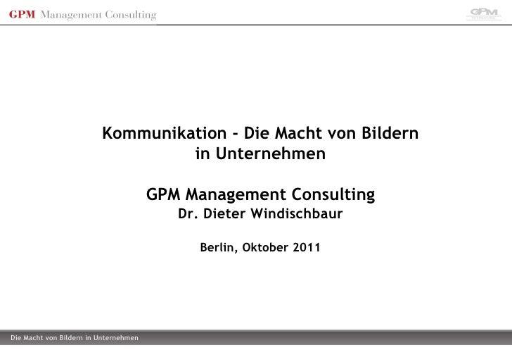 <ul><li>Kommunikation - Die Macht von Bildern in Unternehmen </li></ul><ul><li>GPM Management Consulting </li></ul><ul><li...