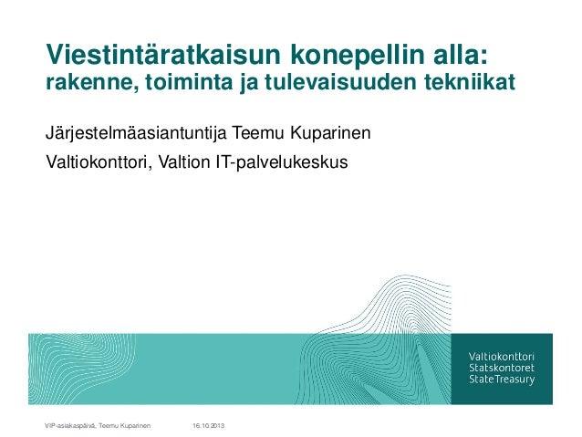 Viestintäratkaisun konepellin alla: rakenne, toiminta ja tulevaisuuden tekniikat Järjestelmäasiantuntija Teemu Kuparinen V...