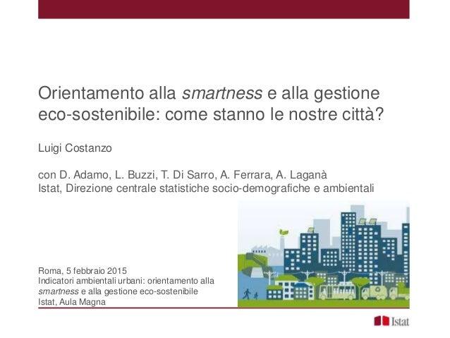 Orientamento alla smartness e alla gestione eco-sostenibile: come stanno le nostre città? Luigi Costanzo con D. Adamo, L. ...