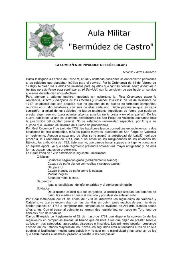 LA COMPAÑIA DE INVALIDOS DE PEÑISCOLA(1) Ricardo Pardo Camacho Hasta la llegada a España de Felipe V, en muy contadas ocas...