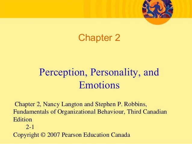 Chapter 2, Nancy Langton and Stephen P. Robbins, Fundamentals of Organizational Behaviour, Third Canadian Edition 2-1 Copy...