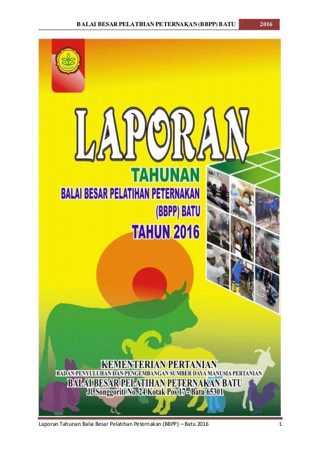 BALAI BESAR PELATIHAN PETERNAKAN(BBPP) BATU 2016 Laporan Tahunan Balai Besar Pelatihan Peternakan (BBPP) – Batu 2016 1
