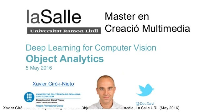 "Xavier Giró i Nieto, ""Deep learning for vision: Objects"". Master in Multimedia, La Salle URL (May 2016) @DocXavi Deep Lear..."