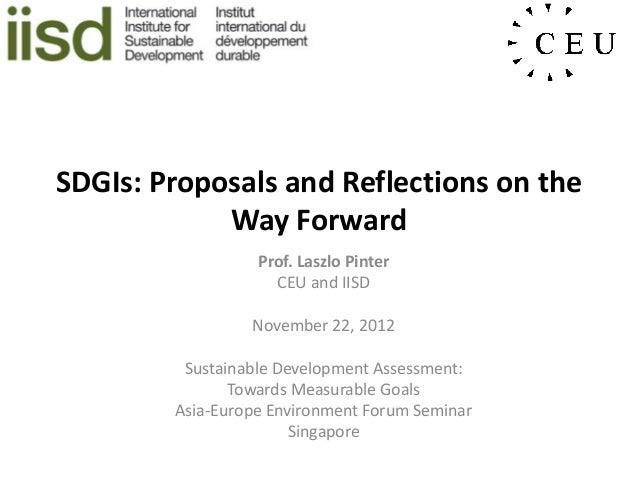 SDGIs: Proposals and Reflections on the            Way Forward                  Prof. Laszlo Pinter                    CEU...