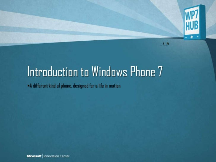 Introduction to Windows Phone 7<br />A different kind of phone, designed for a life in motion<br />