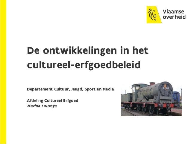 De ontwikkelingen in het cultureel-erfgoedbeleid Departement Cultuur, Jeugd, Sport en Media Afdeling Cultureel Erfgoed Mar...