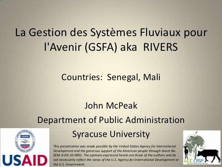 La Gestion des Systèmes Fluviaux pour l'Avenir (GSFA) aka  RIVERS<br />Countries:  Senegal, Mali<br />John McPeak<br />Dep...