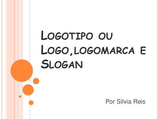 LOGOTIPO OU LOGO,LOGOMARCA E SLOGAN Por Silvia Reis ...