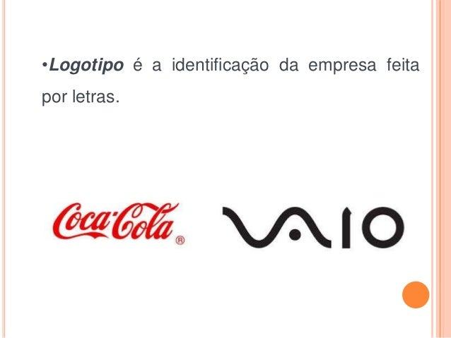 •Logotipo é a identificação da empresa feita por letras.