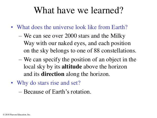 © 2010 Pearson Education, Inc. What have we learned? • What does the universe look like from Earth? – We can see over 2000...