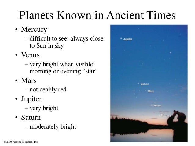 © 2010 Pearson Education, Inc. Planets Known in Ancient Times • Mercury – difficult to see; always close to Sun in sky • V...