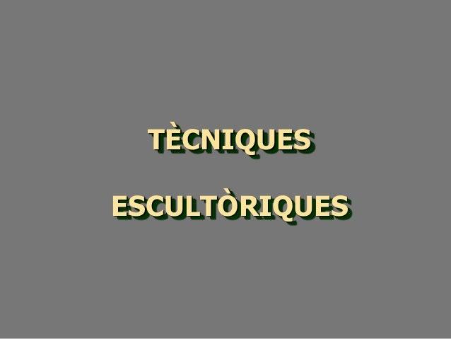 TÈCNIQUES ESCULTÒRIQUES